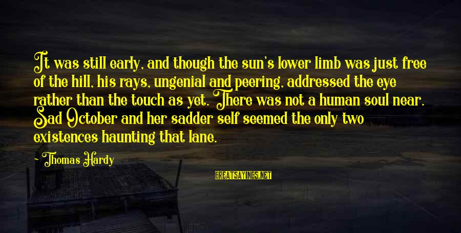 Sad Self Sayings By Thomas Hardy: It was still early, and though the sun's lower limb was just free of the