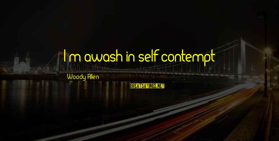 Sad Self Sayings By Woody Allen: I'm awash in self-contempt!