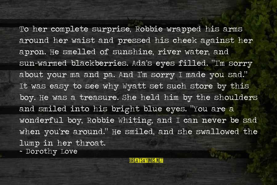 Sad Water Sayings By Dorothy Love: To her complete surprise, Robbie wrapped his arms around her waist and pressed his cheek