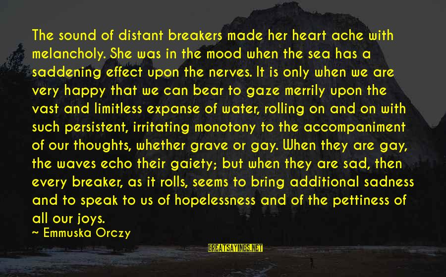 Sad Water Sayings By Emmuska Orczy: The sound of distant breakers made her heart ache with melancholy. She was in the
