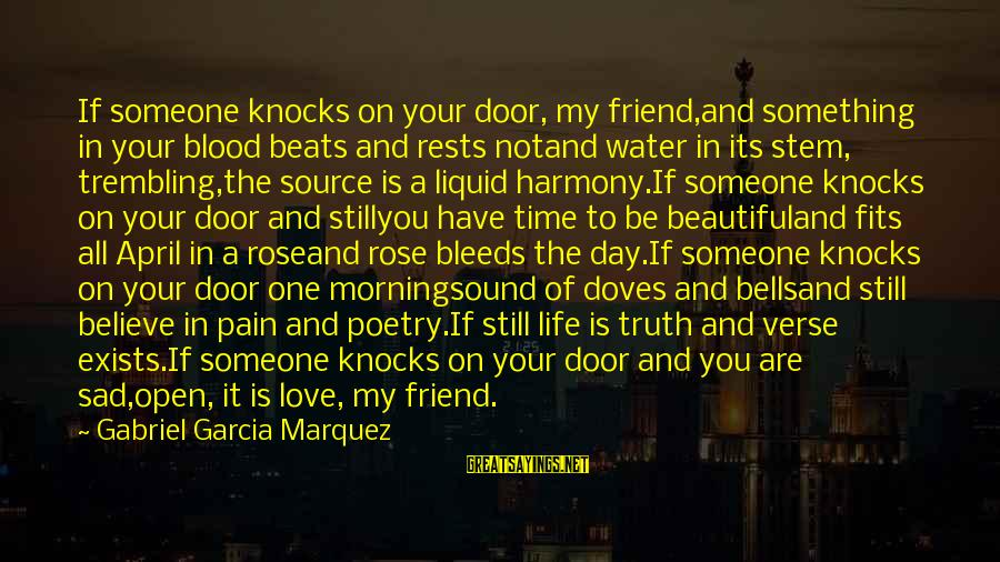 Sad Water Sayings By Gabriel Garcia Marquez: If someone knocks on your door, my friend,and something in your blood beats and rests