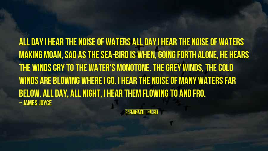 Sad Water Sayings By James Joyce: All Day I Hear the Noise of Waters All day I hear the noise of