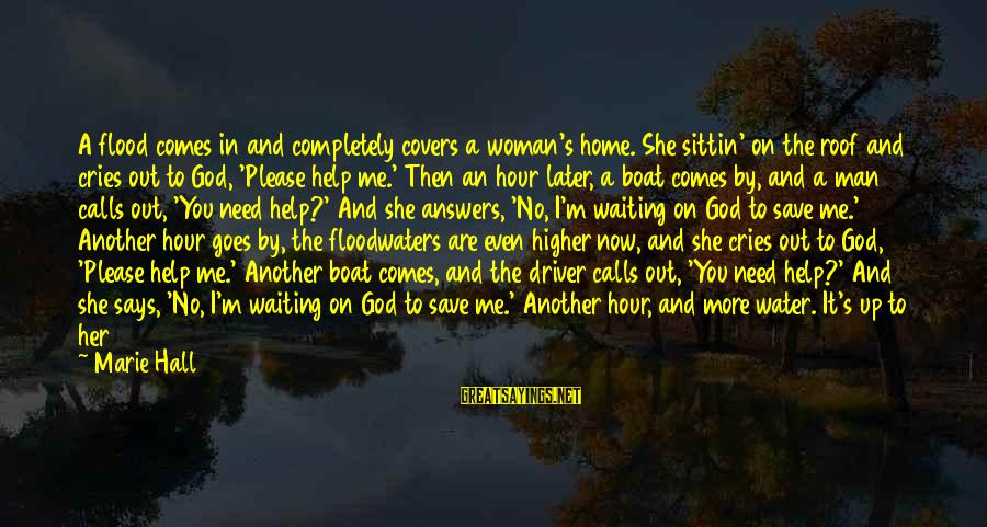 Sad Water Sayings By Marie Hall: A flood comes in and completely covers a woman's home. She sittin' on the roof