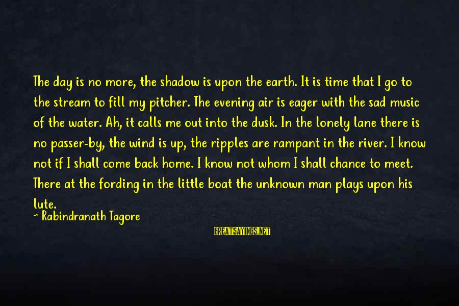 Sad Water Sayings By Rabindranath Tagore: The day is no more, the shadow is upon the earth. It is time that