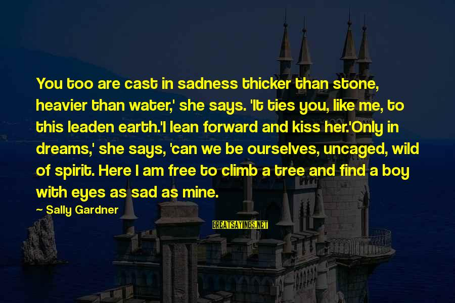 Sad Water Sayings By Sally Gardner: You too are cast in sadness thicker than stone, heavier than water,' she says. 'It