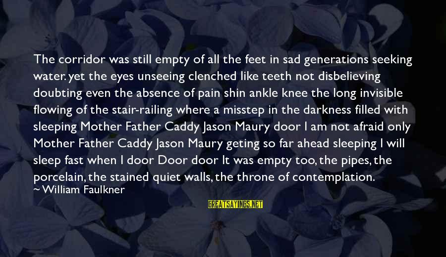 Sad Water Sayings By William Faulkner: The corridor was still empty of all the feet in sad generations seeking water. yet