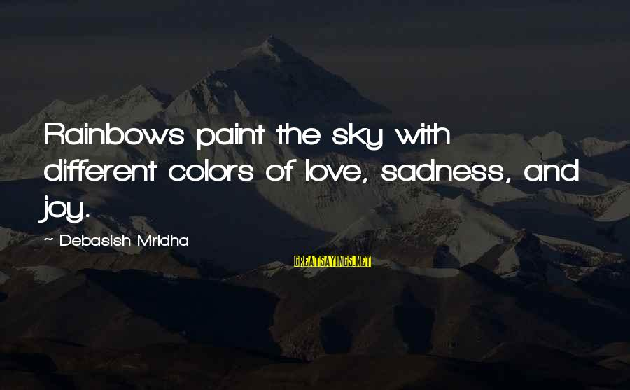 Sadness And Joy Sayings By Debasish Mridha: Rainbows paint the sky with different colors of love, sadness, and joy.