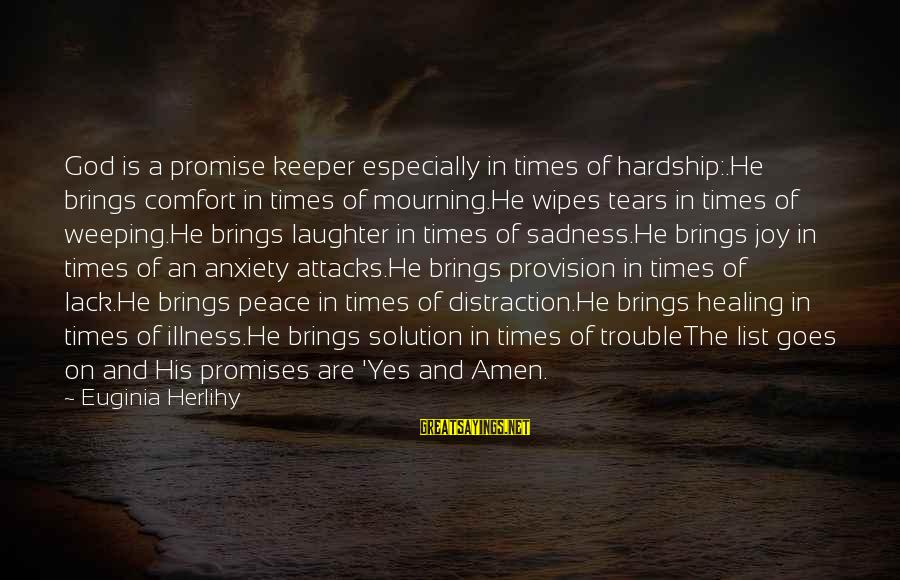 Sadness And Joy Sayings By Euginia Herlihy: God is a promise keeper especially in times of hardship:.He brings comfort in times of