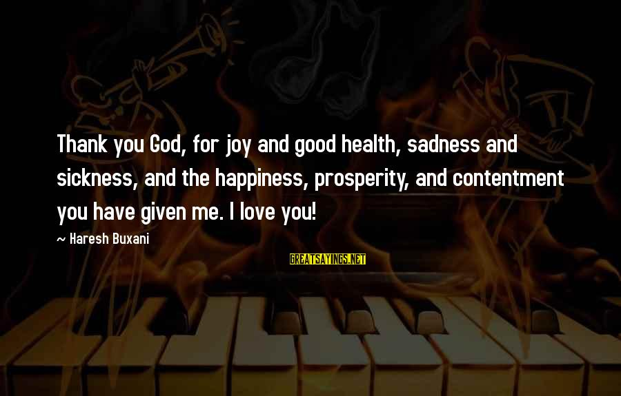 Sadness And Joy Sayings By Haresh Buxani: Thank you God, for joy and good health, sadness and sickness, and the happiness, prosperity,