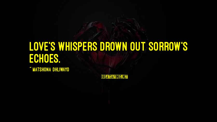 Sadness And Joy Sayings By Matshona Dhliwayo: Love's whispers drown out sorrow's echoes.