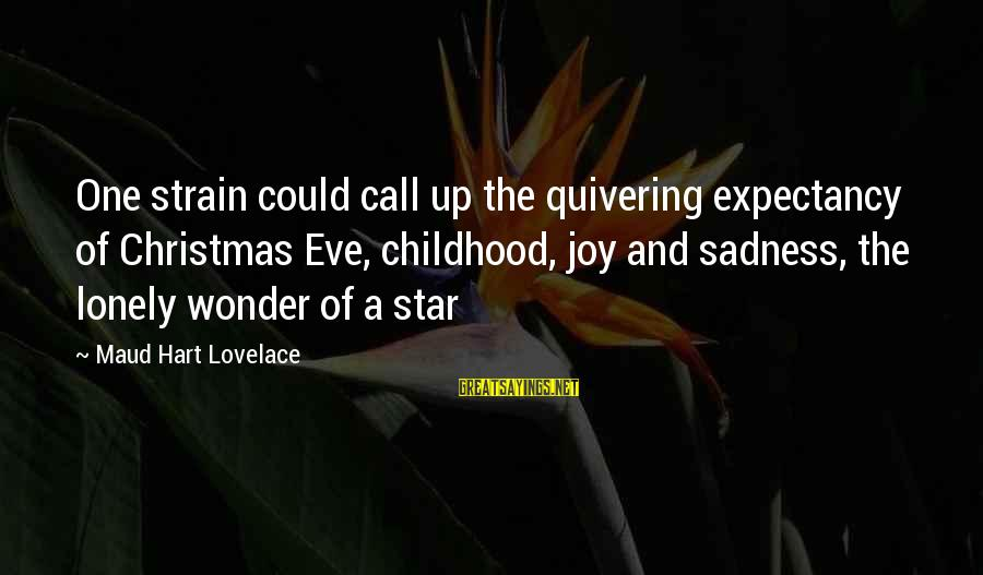 Sadness And Joy Sayings By Maud Hart Lovelace: One strain could call up the quivering expectancy of Christmas Eve, childhood, joy and sadness,