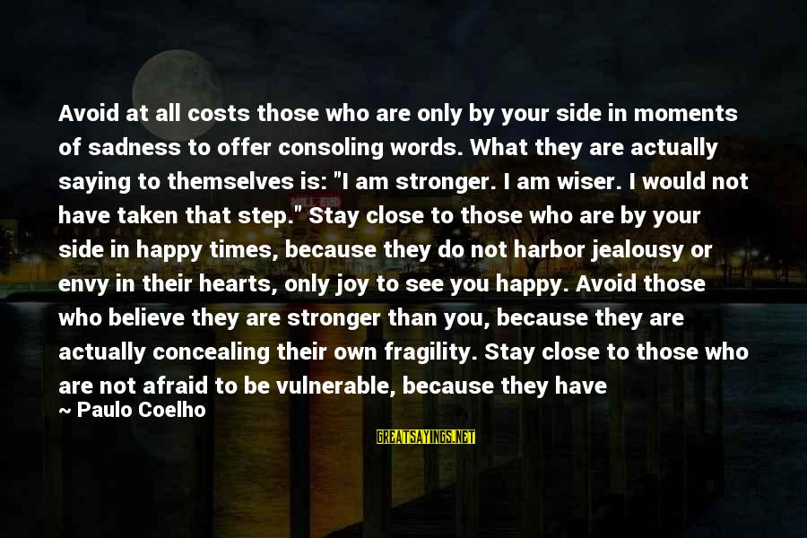 Sadness And Joy Sayings By Paulo Coelho: Avoid at all costs those who are only by your side in moments of sadness