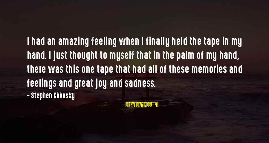 Sadness And Joy Sayings By Stephen Chbosky: I had an amazing feeling when I finally held the tape in my hand. I