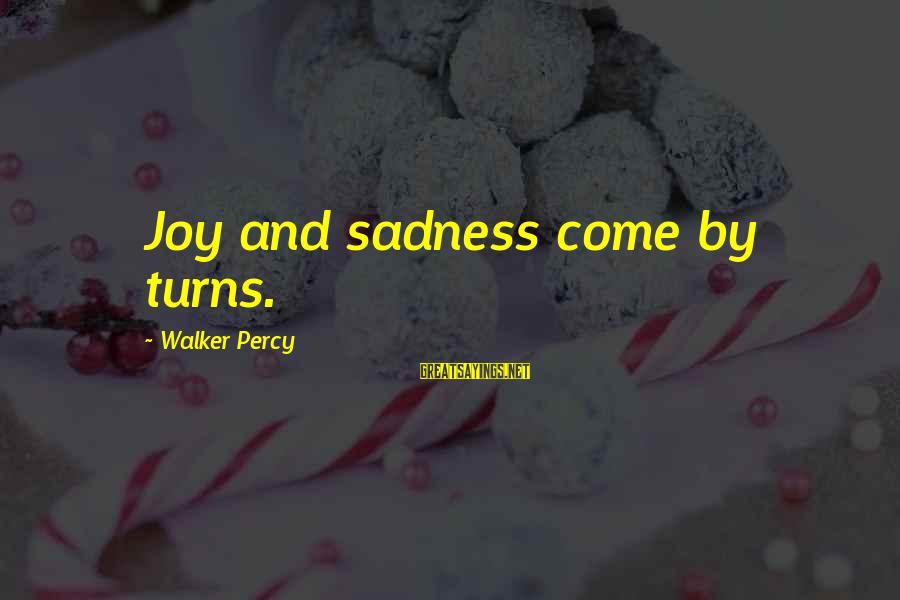 Sadness And Joy Sayings By Walker Percy: Joy and sadness come by turns.