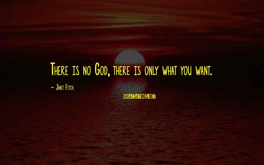 Safe Road Trip Sayings By Janet Fitch: There is no God, there is only what you want.