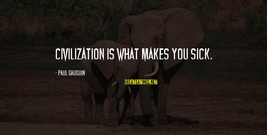 Safe Road Trip Sayings By Paul Gauguin: Civilization is what makes you sick.