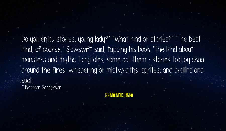 """Safe Travels Sayings By Brandon Sanderson: Do you enjoy stories, young lady?"""" """"What kind of stories?"""" """"The best kind, of course,"""""""