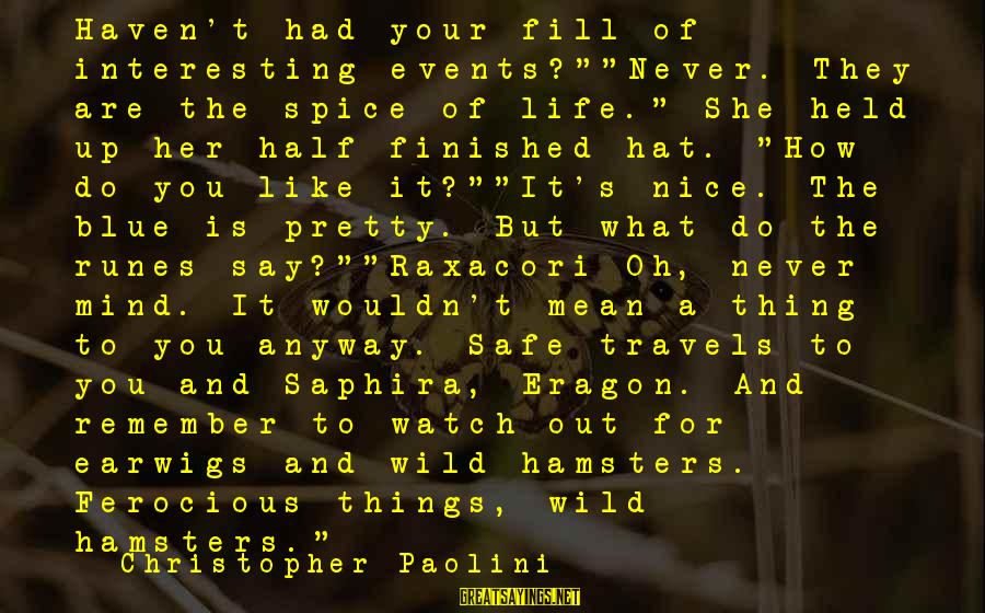"""Safe Travels Sayings By Christopher Paolini: Haven't had your fill of interesting events?""""""""Never. They are the spice of life."""" She held"""