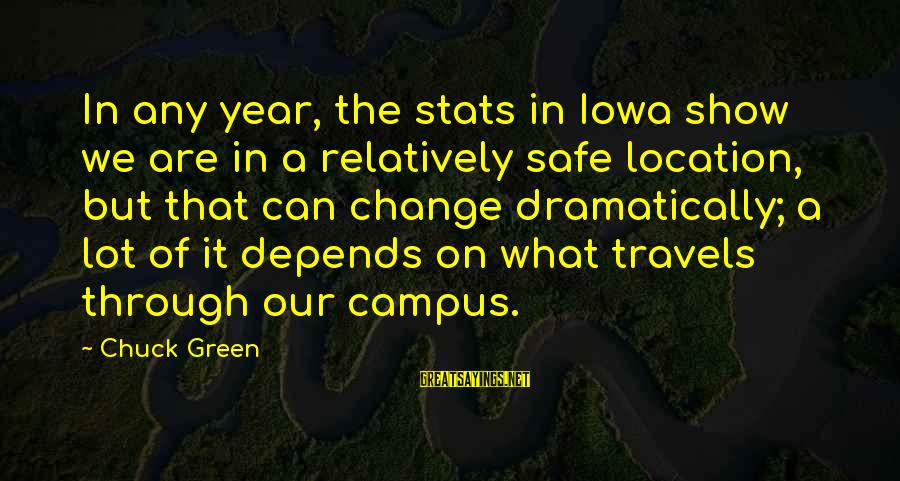 Safe Travels Sayings By Chuck Green: In any year, the stats in Iowa show we are in a relatively safe location,
