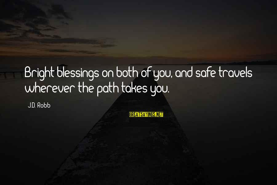 Safe Travels Sayings By J.D. Robb: Bright blessings on both of you, and safe travels wherever the path takes you.