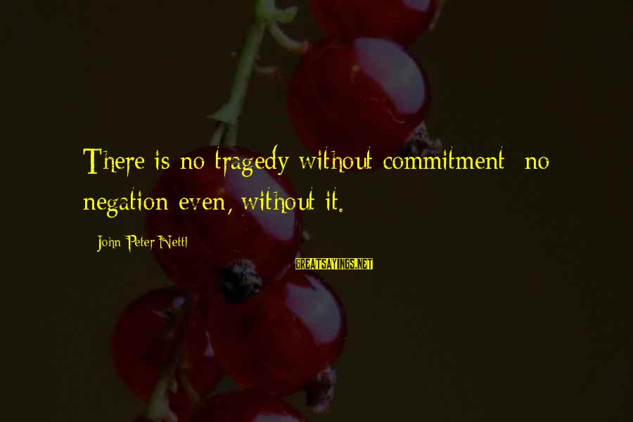 Safe Travels Sayings By John Peter Nettl: There is no tragedy without commitment; no negation even, without it.