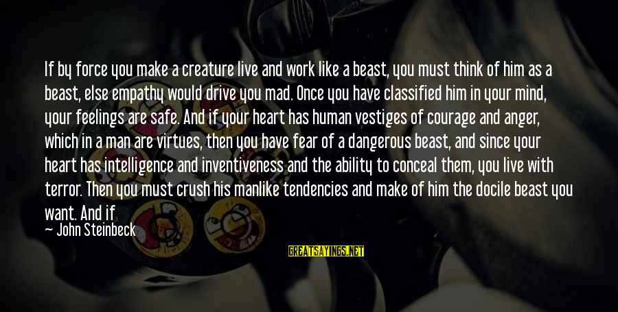 Safe Travels Sayings By John Steinbeck: If by force you make a creature live and work like a beast, you must