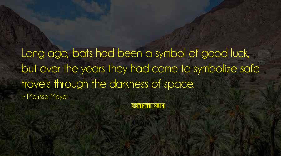 Safe Travels Sayings By Marissa Meyer: Long ago, bats had been a symbol of good luck, but over the years they
