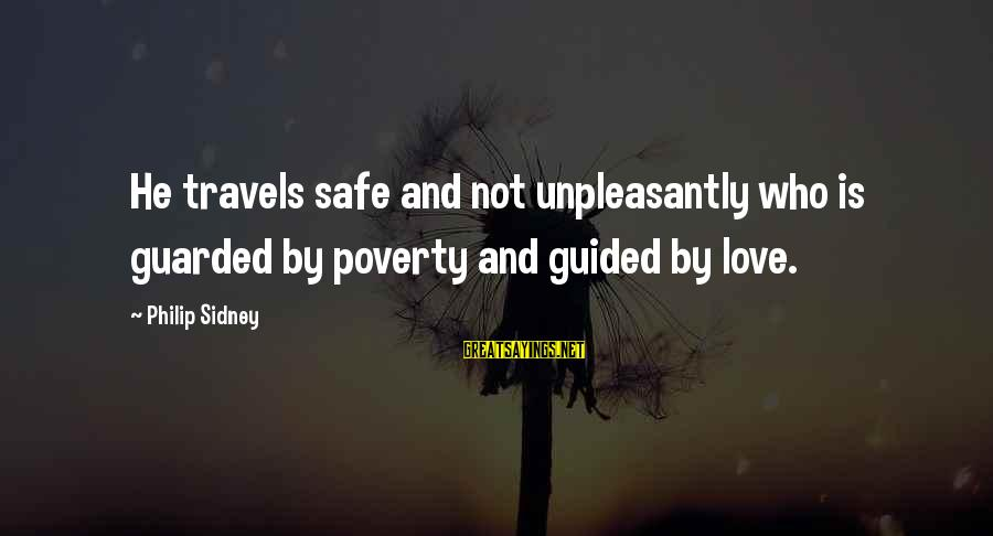 Safe Travels Sayings By Philip Sidney: He travels safe and not unpleasantly who is guarded by poverty and guided by love.