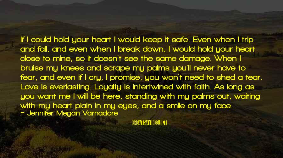 Safe Trip My Love Sayings By Jennifer Megan Varnadore: If I could hold your heart I would keep it safe. Even when I trip