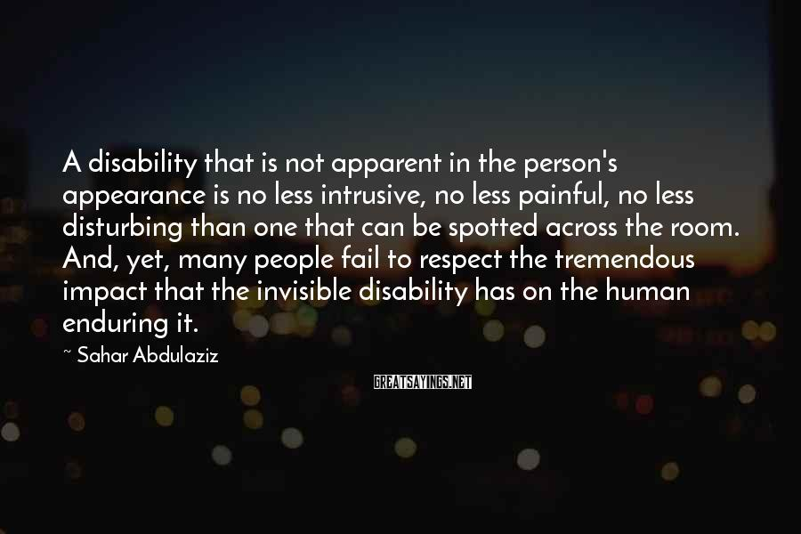 Sahar Abdulaziz Sayings: A disability that is not apparent in the person's appearance is no less intrusive, no