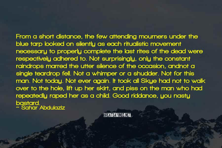 Sahar Abdulaziz Sayings: From a short distance, the few attending mourners under the blue tarp looked on silently