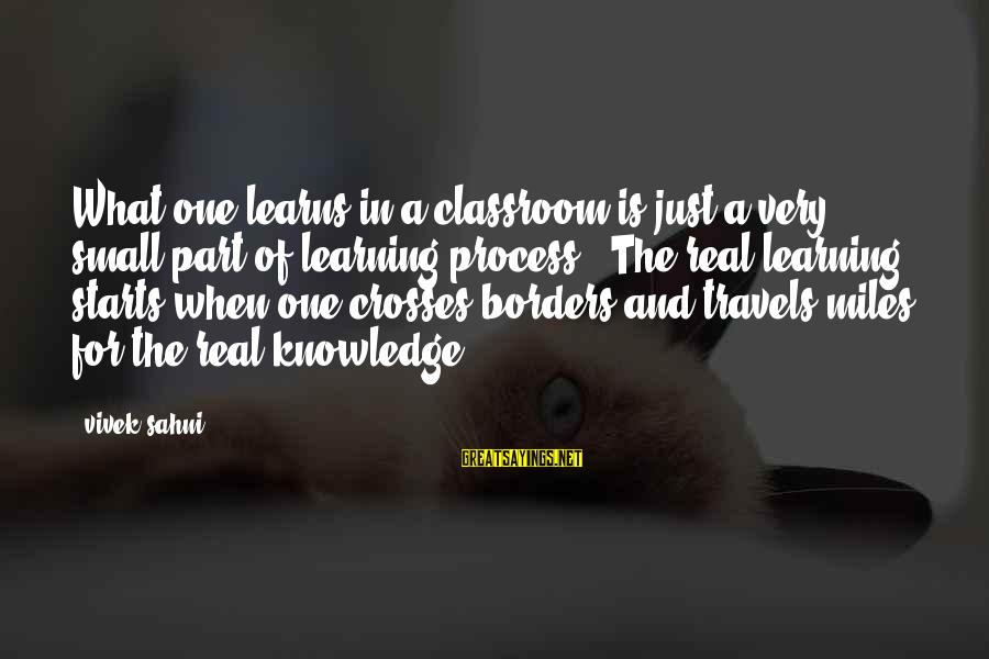 Sahni Sayings By Vivek Sahni: What one learns in a classroom is just a very small part of learning process