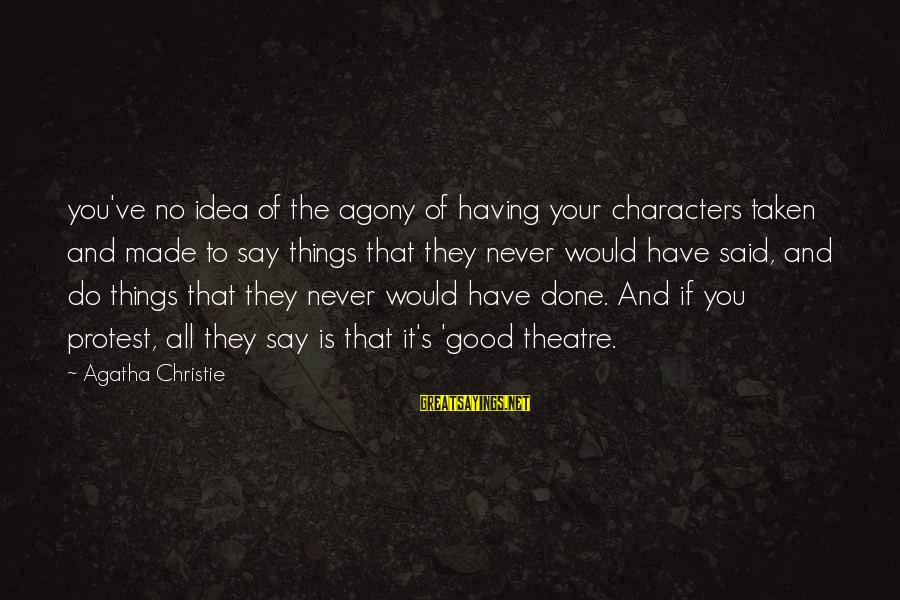 Said And Done Sayings By Agatha Christie: you've no idea of the agony of having your characters taken and made to say