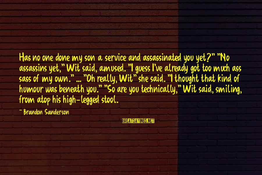 """Said And Done Sayings By Brandon Sanderson: Has no one done my son a service and assassinated you yet?"""" """"No assassins yet,"""""""
