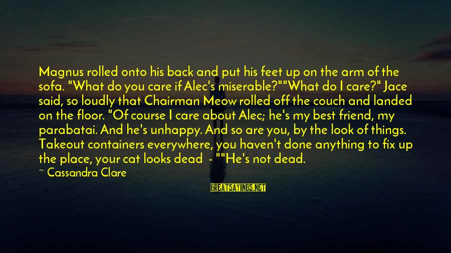 Said And Done Sayings By Cassandra Clare: Magnus rolled onto his back and put his feet up on the arm of the