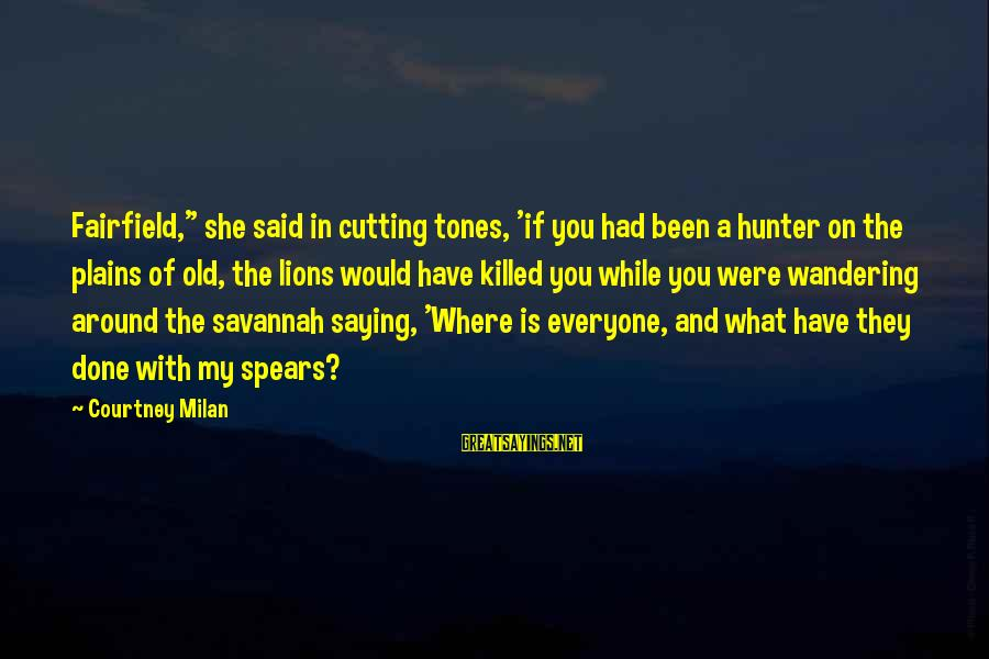 "Said And Done Sayings By Courtney Milan: Fairfield,"" she said in cutting tones, 'if you had been a hunter on the plains"