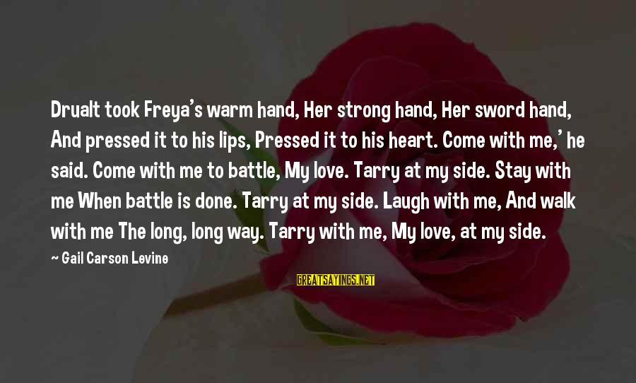 Said And Done Sayings By Gail Carson Levine: Drualt took Freya's warm hand, Her strong hand, Her sword hand, And pressed it to
