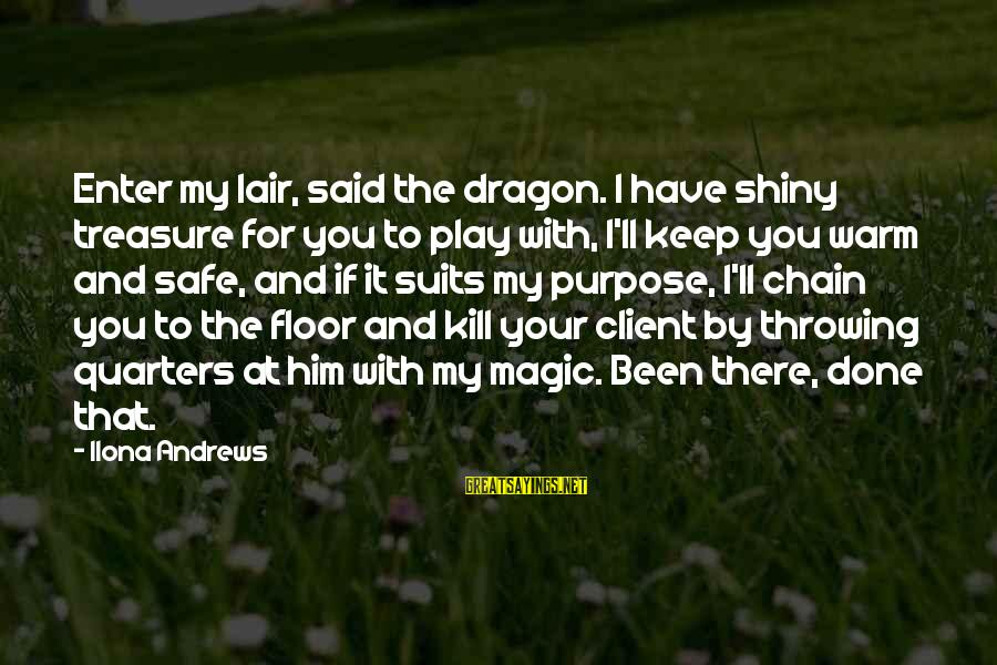 Said And Done Sayings By Ilona Andrews: Enter my lair, said the dragon. I have shiny treasure for you to play with,