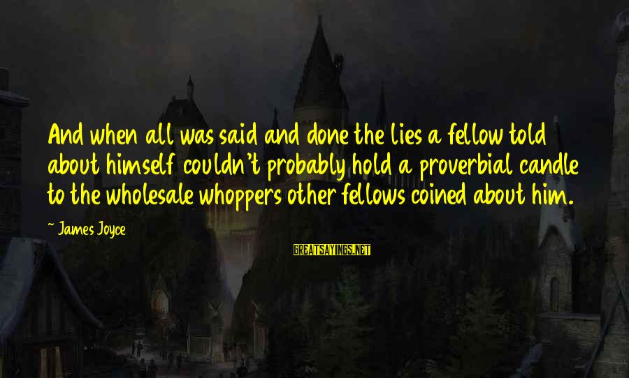 Said And Done Sayings By James Joyce: And when all was said and done the lies a fellow told about himself couldn't