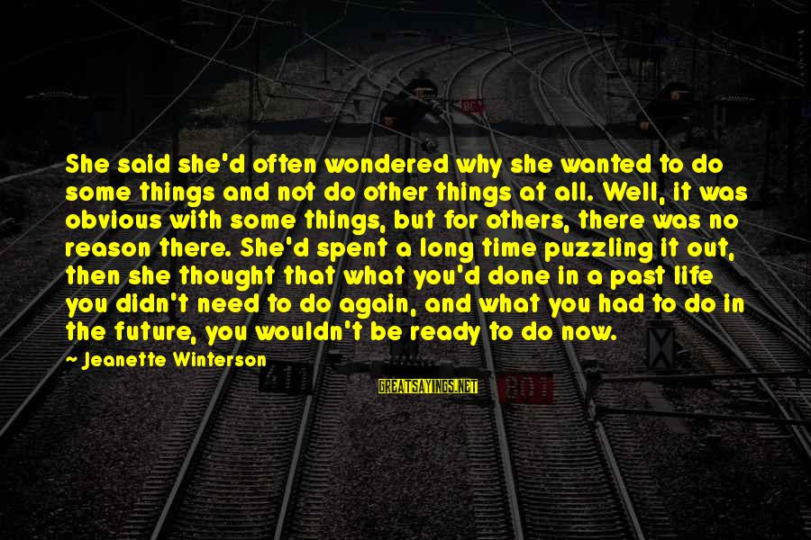 Said And Done Sayings By Jeanette Winterson: She said she'd often wondered why she wanted to do some things and not do