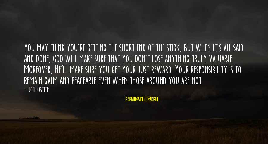 Said And Done Sayings By Joel Osteen: You may think you're getting the short end of the stick, but when it's all