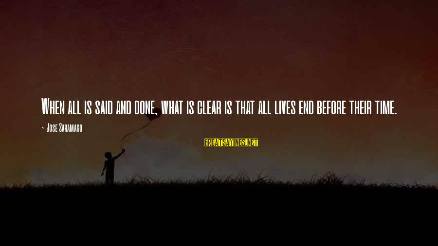 Said And Done Sayings By Jose Saramago: When all is said and done, what is clear is that all lives end before