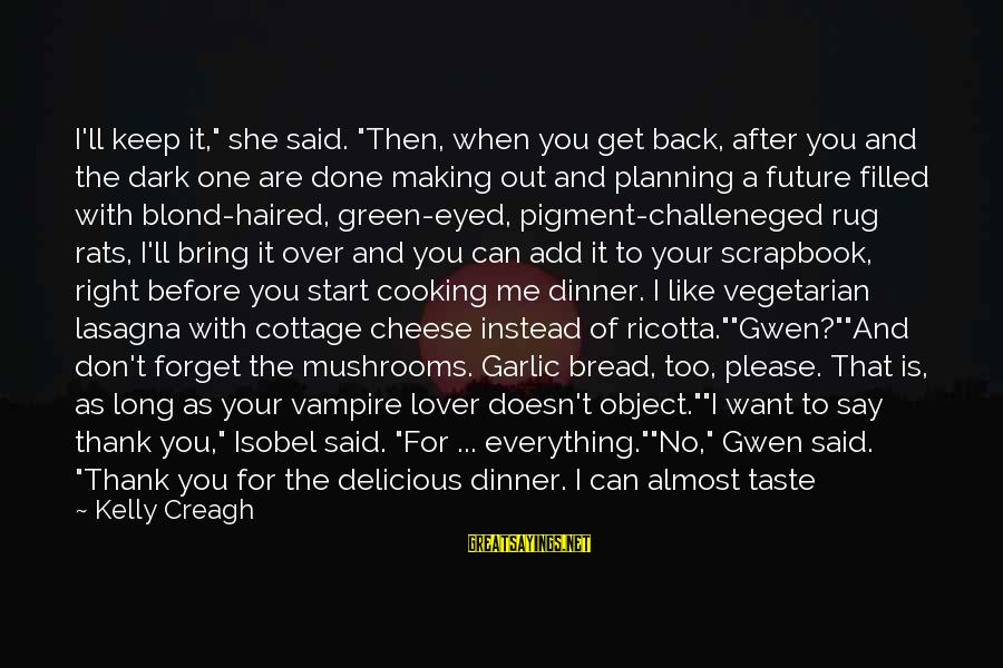 """Said And Done Sayings By Kelly Creagh: I'll keep it,"""" she said. """"Then, when you get back, after you and the dark"""