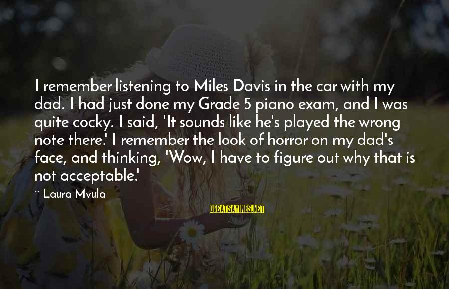 Said And Done Sayings By Laura Mvula: I remember listening to Miles Davis in the car with my dad. I had just
