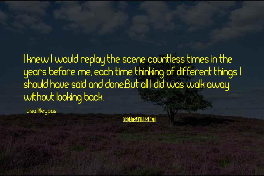 Said And Done Sayings By Lisa Kleypas: I knew I would replay the scene countless times in the years before me, each