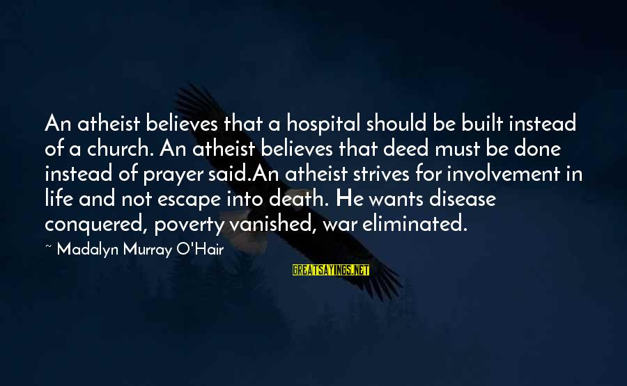 Said And Done Sayings By Madalyn Murray O'Hair: An atheist believes that a hospital should be built instead of a church. An atheist