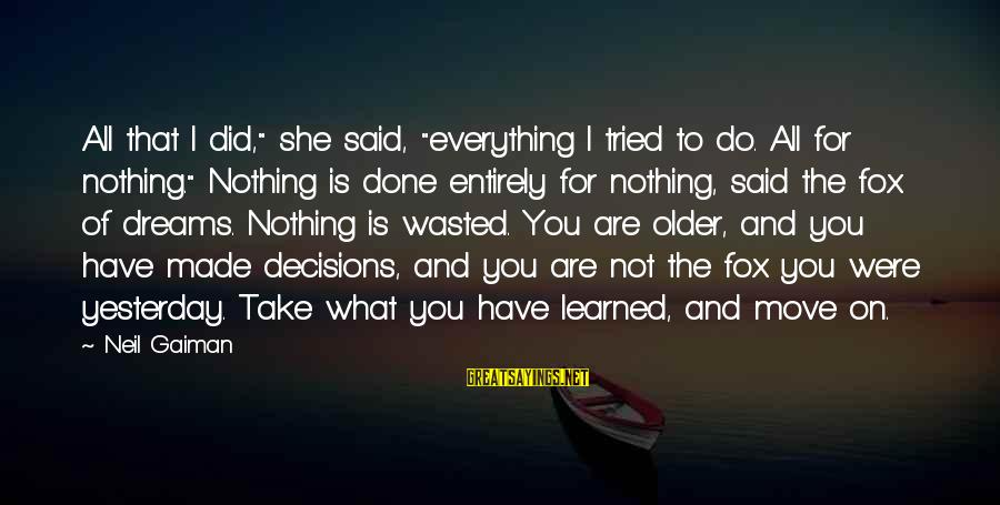 """Said And Done Sayings By Neil Gaiman: All that I did,"""" she said, """"everything I tried to do. All for nothing."""" Nothing"""