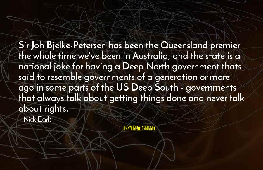 Said And Done Sayings By Nick Earls: Sir Joh Bjelke-Petersen has been the Queensland premier the whole time we've been in Australia,