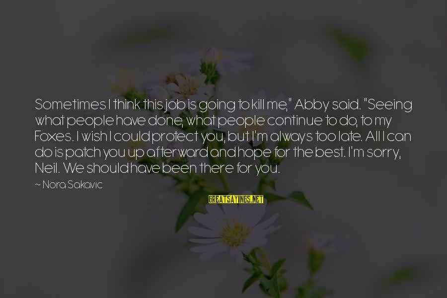 "Said And Done Sayings By Nora Sakavic: Sometimes I think this job is going to kill me,"" Abby said. ""Seeing what people"