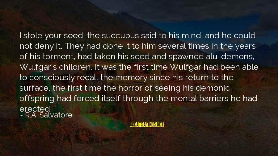 Said And Done Sayings By R.A. Salvatore: I stole your seed, the succubus said to his mind, and he could not deny